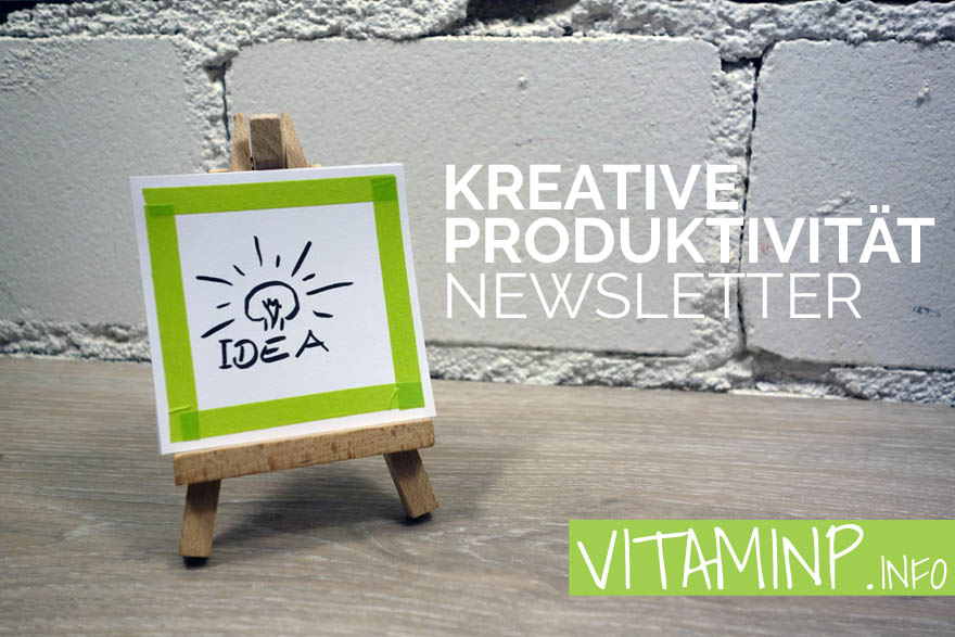Kreative Produktivität Newsletter abonnieren VITAMINP.info